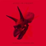Alice in Chains ~ The Devil Put Dinosaurs Here
