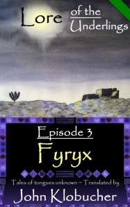 Lore of the Underlings: Episode 3 ~ Fyryx at smashwords.com