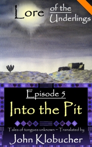 Lore of the Underlings: Episode 5 ~ Into the Pit at smashwords.com