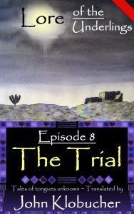 Lore of the Underlings: Episode 8 ~ The Trial at smashwords.com