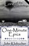 One-Minute Epics (from the epic poetry series Lore of the Underlings)